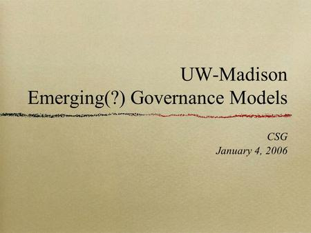 UW-Madison Emerging(?) Governance Models CSG January 4, 2006.