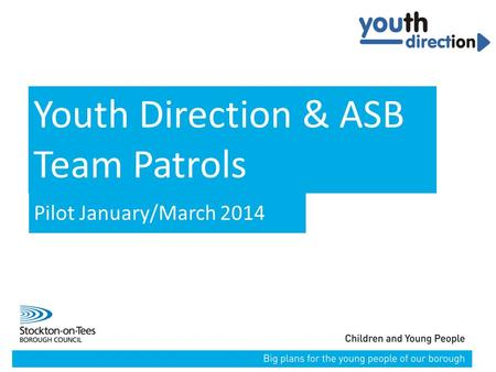06/12/2015Presentation name106/12/2015Presentation name1 Youth Direction & ASB Team Patrols Pilot January/March 2014.