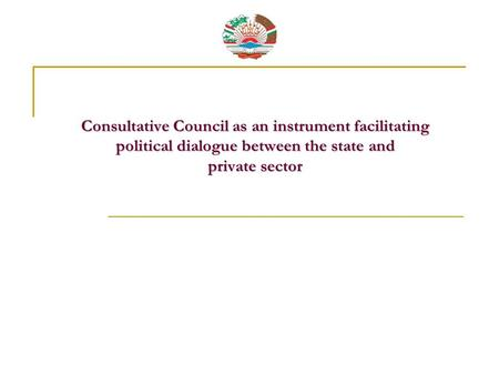 Consultative Council as an instrument facilitating political dialogue between the state and private sector Consultative Council as an instrument facilitating.