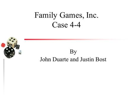 Family Games, Inc. Case 4-4 By John Duarte and Justin Bost.