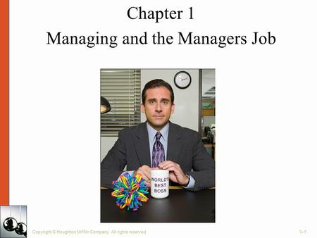 Chapter 1 Managing and the Managers Job Copyright © Houghton Mifflin Company. All rights reserved.1–1.