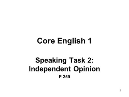 1 Core English 1 Speaking Task 2: Independent Opinion P 259.