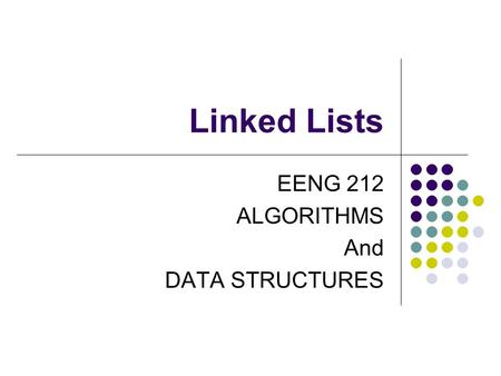 Linked Lists EENG 212 ALGORITHMS And DATA STRUCTURES.