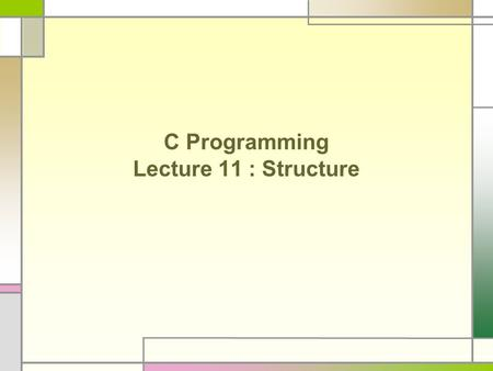 C Programming Lecture 11 : Structure. Data Type struct union enum typedef.