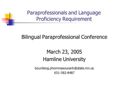 Paraprofessionals and Language Proficiency Requirement Bilingual Paraprofessional Conference March 23, 2005 Hamline University