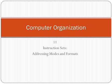 11 Instruction Sets: Addressing Modes and Formats Computer Organization.