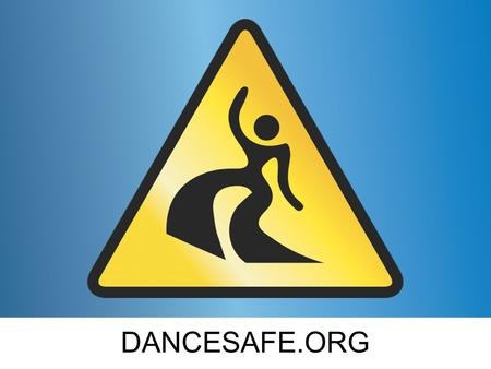 DANCESAFE.ORG Text. Who Are We? DanceSafe is a 501c(3) non-profit organization that provides outreach services at electronic music events and festivals.