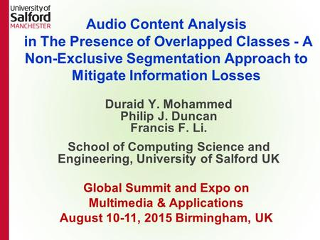 Duraid Y. Mohammed Philip J. Duncan Francis F. Li. School of Computing Science and Engineering, University of Salford UK Audio Content Analysis in The.