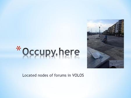 Located nodes of forums in VOLOS. * Affordable * Quick to set up * Easy to access.
