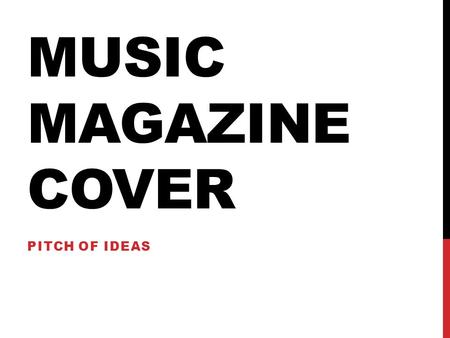 MUSIC MAGAZINE COVER PITCH OF IDEAS. GENRE Music that's in now The genre for my music magasine will be music that's in now so dance/electronic, hip hop,