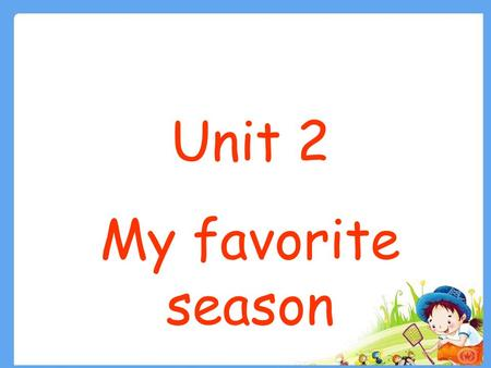 Unit 2 My favorite season.