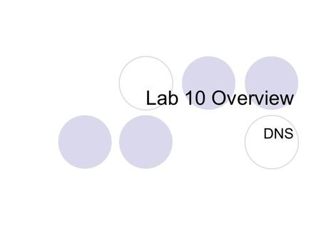 Lab 10 Overview DNS. DNS name server Set up a local domain name server . is the root domain .lab is the WH302 lab's TLD (top level domain)  hades.lab.