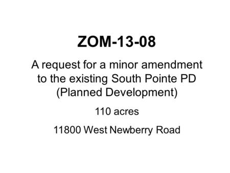 ZOM-13-08 A request for a minor amendment to the existing South Pointe PD (Planned Development) 110 acres 11800 West Newberry Road.