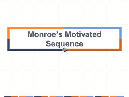 Monroe's Motivated Sequence. THE FIVE STEP PROCESS: 1. Attention 2. Need 3. Satisfaction 4. Visualization 5. Action.