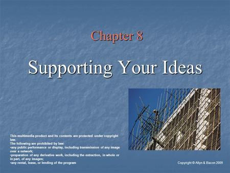 Chapter 8 Supporting Your Ideas Copyright © Allyn & Bacon 2009 This multimedia product and its contents are protected under copyright law. The following.