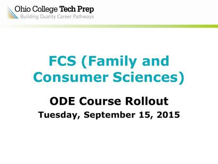 FCS (Family and Consumer Sciences) ODE Course Rollout Tuesday, September 15, 2015.