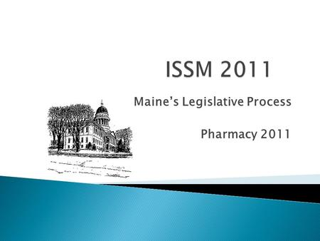 Maine's Legislative Process Pharmacy 2011.  The content of this presentation does not relate to any product of commercial interest.  Therefore, there.