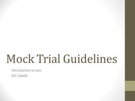 Mock Trial Guidelines Introduction to Law Mr. Calella.