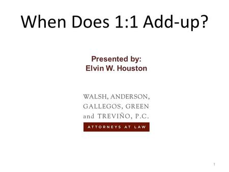 When Does 1:1 Add-up? 1 Presented by: Elvin W. Houston.