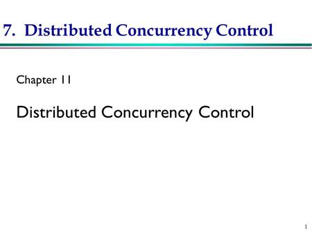 1 7. Distributed Concurrency Control Chapter 11 Distributed Concurrency Control.