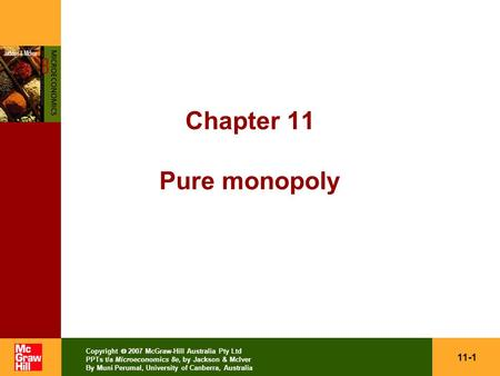 11-1 Copyright  2007 McGraw-Hill Australia Pty Ltd PPTs t/a Microeconomics 8e, by Jackson & McIver By Muni Perumal, University of Canberra, Australia.
