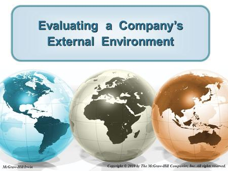 McGraw-Hill/Irwin Copyright © 2010 by The McGraw-Hill Companies, Inc. All rights reserved. Evaluating a Company's External Environment.