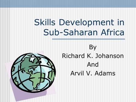 Skills Development in Sub-Saharan Africa By Richard K. Johanson And Arvil V. Adams.