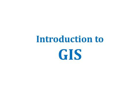 Introduction to GIS. Introduction How to answer geographical questions such as follows: – What is the population of a particular city? – What are the.