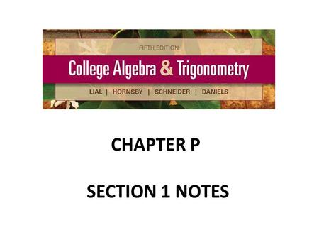CHAPTER P SECTION 1 NOTES.