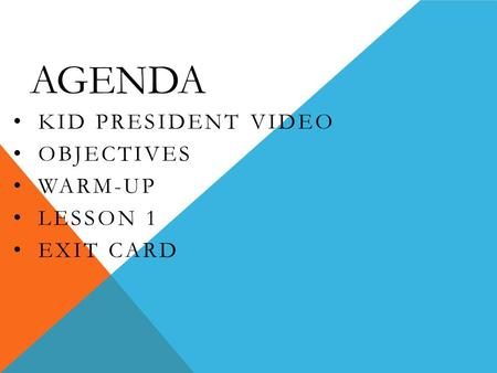 AGENDA KID PRESIDENT VIDEO OBJECTIVES WARM-UP LESSON 1 EXIT CARD.