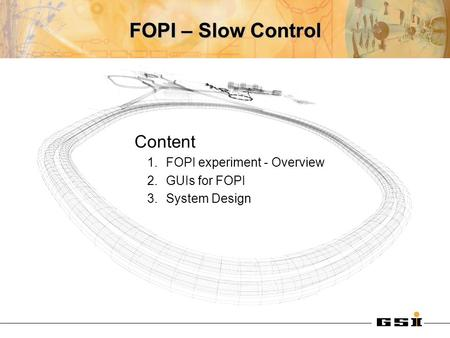 FOPI – Slow Control Content 1.FOPI experiment - Overview 2.GUIs for FOPI 3.System Design.