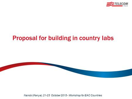 Proposal for building in country labs Nairobi (Kenya), 21-23 October 2015 - Workshop for EAC Countries.