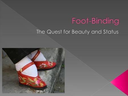  The practice was popular by the 12 th century  There are two stories as to how this tradition began  Foot-Binding was made illegal soon after the.