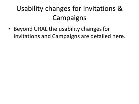 Usability changes for Invitations & Campaigns Beyond URAL the usability changes for Invitations and Campaigns are detailed here.