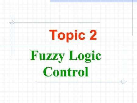 Topic 2 Fuzzy Logic Control. Ming-Feng Yeh2-2 Outlines Basic concepts of fuzzy set theory Fuzzy relations Fuzzy logic control General Fuzzy System R.R.