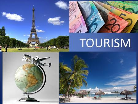 TOURISM. THINK: What is tourism? Write down what you think tourism is.