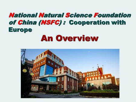 National Natural Science Foundation of China (NSFC) : Cooperation with Europe An Overview.
