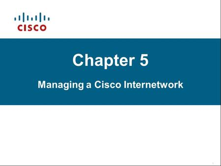 Chapter 5 Managing a Cisco Internetwork
