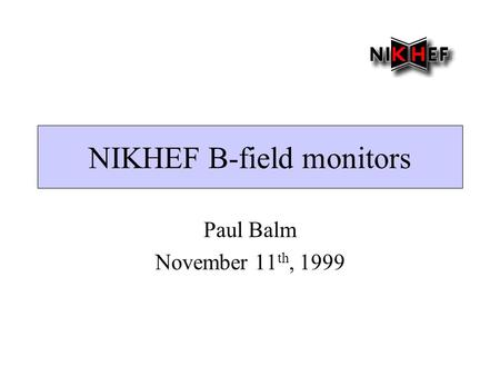 NIKHEF B-field monitors Paul Balm November 11 th, 1999.
