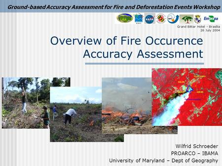 Overview of Fire Occurence Accuracy Assessment Wilfrid Schroeder PROARCO – IBAMA University of Maryland – Dept of Geography Ground-based Accuracy Assessment.