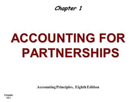ACCOUNTING FOR PARTNERSHIPS Accounting Principles, Eighth Edition