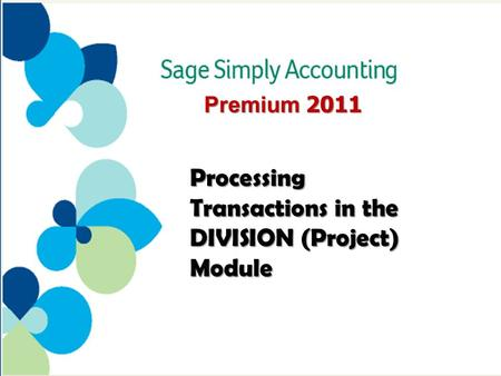 Premium 2011 Processing Transactions in the DIVISION (Project) Module.