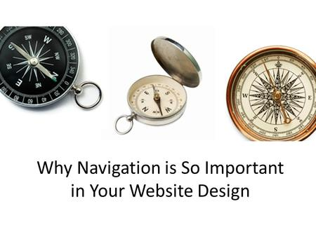 Why Navigation is So Important in Your Website Design.