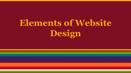Elements of Website Design. Homepage ● first page of the website ● website title ● general introduction ● authors or creators information ● date updated.