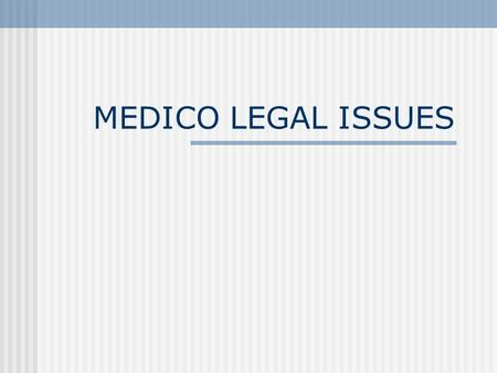 MEDICO LEGAL ISSUES. Dr must do his duty in good faith,for benefit of the patient & with consent. Good Faith refers to act with due competence,due care.