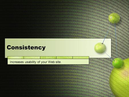 Consistency Increases usability of your Web site..