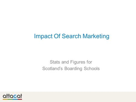 Stats and Figures for Scotland's Boarding Schools Impact Of Search Marketing.