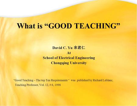 "What is ""GOOD TEACHING"" David C. Yu 余君仁 At School of Electrical Engineering Chongqing University ""Good Teaching – The top Ten Requirements "" was published."
