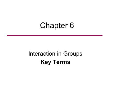 Chapter 6 Interaction in Groups Key Terms. Social category A collection of individuals who are grouped together because they share a trait deemed by the.