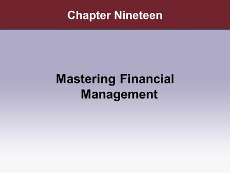 Chapter Nineteen Mastering Financial Management. Copyright © Cengage Learning. All rights reserved. Learning Objectives 1.Explain the need for financing.